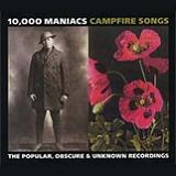 Campfire Songs: The Popular, Obscure and Unknown Recordings Lyrics 10,000 Maniacs