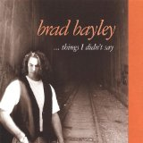 Things I Didn't Say Lyrics Brad Bayley