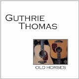 Old Horses Lyrics Guthrie Thomas