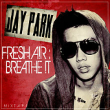 Fresh A!r: Breathe !t (Mixtape) Lyrics Jay Park