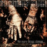 The More Things Change... Lyrics Machine Head