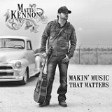 Makin' Music That Matters Lyrics Matt Kennon