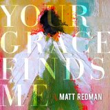 Your Grace Finds Me Lyrics Matt Redman