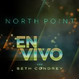 North Point En Vivo Con Seth Condrey Lyrics Seth Condrey