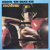 Knock 'Em Dead Kid Lyrics Trooper