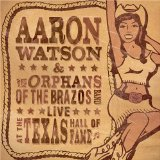 Live At The Texas Hall Of Fame Lyrics Aaron Watson