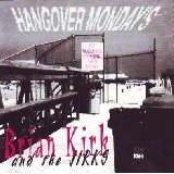 Hangover Mondays Lyrics Brian Kirk And The Jirks