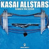 Beware the Fetish Lyrics Kasai Allstars