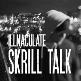 Skrill Talk Lyrics Illmaculate