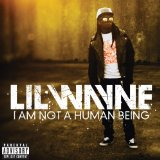 I Am Not A Human Being II Lyrics Lil Wayne