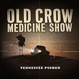 Tennessee Pusher Lyrics Old Crow Medicine Show