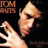 The Early Years Vol. 2 Lyrics Tom Waits