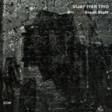 Break Stuff Lyrics Vijay Iyer Trio