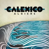 Algiers Lyrics Calexico