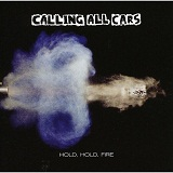 Hold Hold Fire Lyrics Calling All Cars
