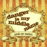 Sink Or Swim Lyrics Danger Is My Middle Name