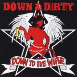 Down to the Wire Lyrics Down & Dirty