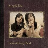 Something Real Lyrics Meg And Dia