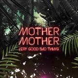 Very Good Bad Thing Lyrics Mother Mother
