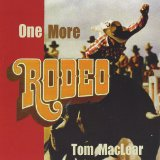One More Rodeo Lyrics Tom MacLear