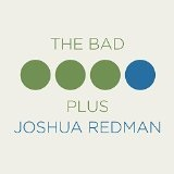Bad Plus Joshua Redman Lyrics BAD PLUS