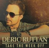 Take the Week Off Lyrics Deric Ruttan