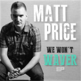 We Won't Waver (EP) Lyrics Matt Price
