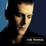 Something To Be Lyrics Rob Thomas