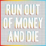 Run Out of Money and Die Lyrics Zack Mexico