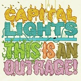 This Is An Outrage Lyrics Capital Lights