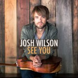 See You Lyrics Josh Wilson