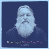 Different Every Time Lyrics Robert Wyatt