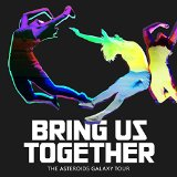 Bring Us Together Lyrics The Asteroids Galaxy Tour