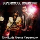 Supermodel Astronaut EP Lyrics Worldwide Groove Corporation