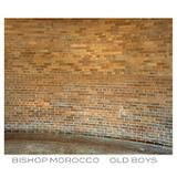 Old Boys (EP) Lyrics Bishop Morocco