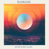 Never Sleep Alone (Single) Lyrics Kaskade