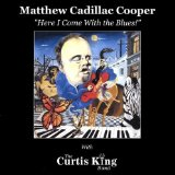 Here I Come With The Blues Lyrics Matthew Cadillac Cooper With The Curtis King Band