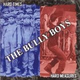 Hard Times, Hard Measures Lyrics The Bully Boys