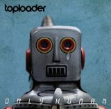 Only Human Lyrics Toploader