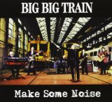 Make Some Noise Lyrics Big Big Train