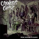 From Wisdom to Baked Lyrics Cannabis Corpse