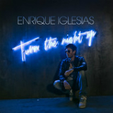 Turn the Night Up (Single) Lyrics ENRIQUE IGLESIAS