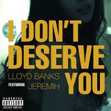 I Don't Deserve You (Single) Lyrics Lloyd Banks