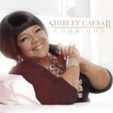 Good God Lyrics Shirley Caesar