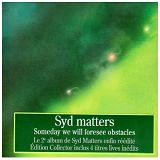 Someday We Will Forsee Obstacles Lyrics Syd Matters