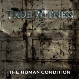 The Human Condition Lyrics True Witness