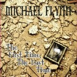 The First Time, The Last Time Lyrics Michael Flynn