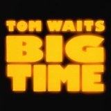 Big Time Lyrics Tom Waits
