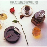 Bill Withers' Greatest Hits Lyrics Bill Withers