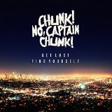 Get Lost, Find Yourself Lyrics Chunk! No, Captain Chunk!
